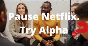 Pause Netflix. Try Alpha (7)